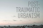 Post-Traumatic Urbanism: An Architectural Design monograph