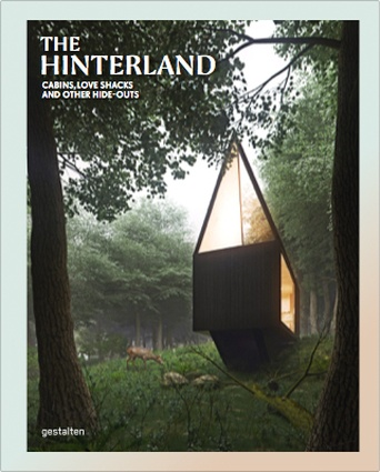 The Hinterland: Cabins, Love Shacks and Other Hide-outs by Sven Ehmann, Robert Klanten.