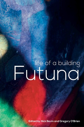<em>Life of a Building: Futuna</em>, edited by Nick Bevan and Gregory O'Brien.