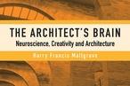 The Architect's Brain: Neuroscience, Creativity and Architecture