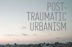 Post-Traumatic Urbanism