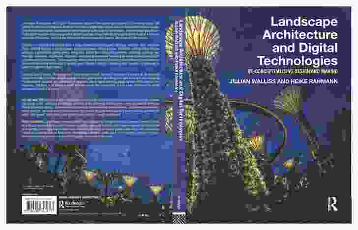 Landscape Architecture and Digital Technologies: Re-conceptualising Design and Making by Jillian Wallis and Heike Rahmann.