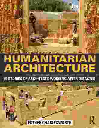 Esther Charlesworth, Humanitarian Architecture  (New York/Oxon: Routledge, 2014)