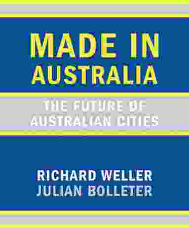 Made in Australia: The future of Australian cities by Richard Weller and Julian Bolleter.