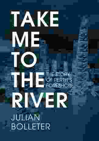 Julian Bolleter, Take Me to the River: the Story of Perth's Foreshore, UWA Publishing, 2015.