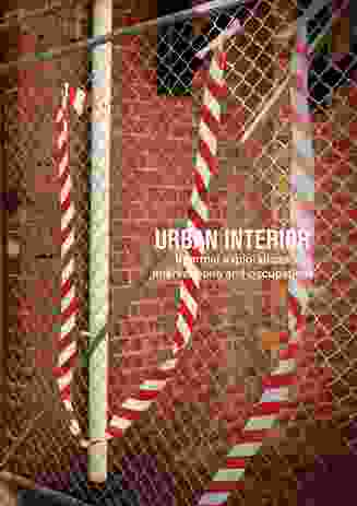 Urban Interior: informal explorations, interventions and occupations.