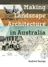 Making Landscape Architecture in Australia