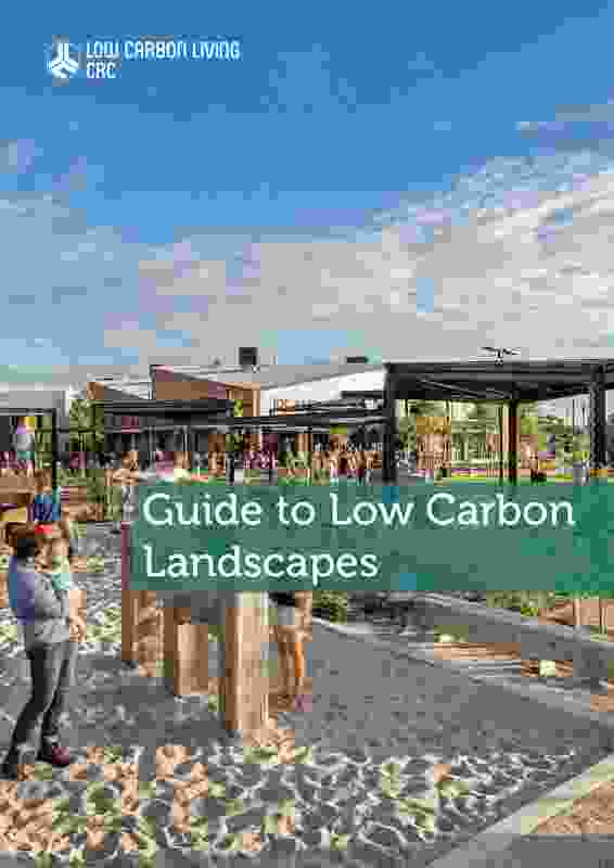 CRC For Low Carbon Living: Guide to Low Carbon Landscapes by University of New South Wales, Sydney.