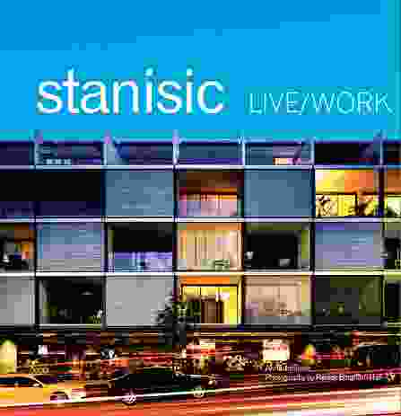 Stanisic: Live/Work by Anna Johnson.