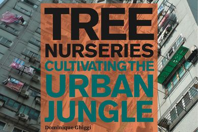Tree Nurseries: Cultivating the Urban Jungle by Dominique Ghiggi.