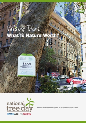 <i>Valuing Trees: What is Nature Worth?</i> This research report was commissioned by Planet Ark and sponsored by Toyota Australia – part of the 202020 Vision.